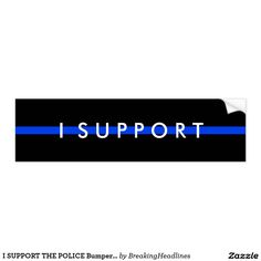 I SUPPORT THE POLICE Bumper Sticker