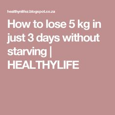 How to lose 5 kg in just 3 days without starving   HEALTHYLIFE