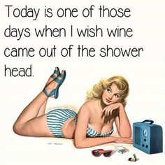 Today is one of those days when I wish wine came out of the shower head. #WineHumor #WineWednesday