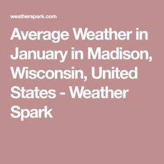 Average Weather in January in Madison, Wisconsin, United States - Weather Spark