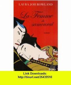 La femme du samouraï (French Edition) (9782268066660) Laura Joh Rowland , ISBN-10: 2268066665  , ISBN-13: 978-2268066660 ,  , tutorials , pdf , ebook , torrent , downloads , rapidshare , filesonic , hotfile , megaupload , fileserve