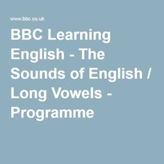 BBC Learning English - The Sounds of English / Long Vowels - Programme 5