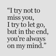 Always on my mind and I always miss you when we aren't together. Love you, LD! Crush Quotes, Sad Quotes, Quotes To Live By, Love Sick Quotes, Miss You, Be Yourself Quotes, Deep Thoughts, Relationship Quotes, Relationships