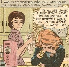 """Comic Girls Say.. It's no use, Jane ! i just don't have enough money to go where I want to ! in the style I want to ! """" #comic #vintage #words."""