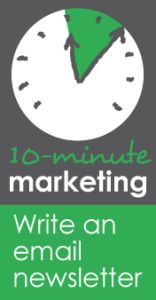 Hate writing email newsletters? What if you could do it it only 10 minutes? 10-Minute Marketing: write an email newsletter