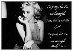 """I am pretty but i'm not beatiful. I sin but i'm not the devil. I'm good, but i'm not an angel"" -Marilyn Monroe #quotes"