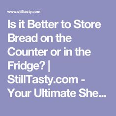Is it Better to Store Bread on the Counter or in the Fridge?   StillTasty.com - Your Ultimate Shelf Life Guide