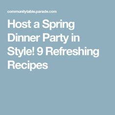Host a Spring Dinner Party in Style! 9 Refreshing Recipes