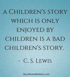 A children's story which is enjoyed only by children is a bad children's story. - C. S. Lewis. On why adults should be reading YA | Modern Mrs Darcy