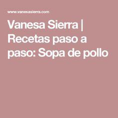 Vanesa Sierra | Recetas paso a paso: Sopa de pollo