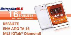 Πάρτε μέρος στο διαγωνισμό Αθλητικό Metropolis 95.5 και κερδίστε ένα από τα 16 Tablet MLS iQTab DiamondΛήξη διαγωνισμού: 15/03/2015 - 23:59