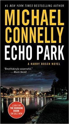 eBook Echo Park (A Harry Bosch Novel Book Author : Michael Connelly Thriller Novels, Mystery Thriller, Echo Park, Mew York Times, Michael Connelly, What To Read, Reading Online, Bestselling Author, The Book