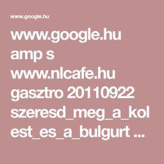 www.google.hu amp s www.nlcafe.hu gasztro 20110922 szeresd_meg_a_kolest_es_a_bulgurt amp
