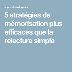 5 stratégies de mémorisation plus efficaces que la relecture simple Education Positive, Simple, How To Memorize Things, Management, School, Kids, High School Dropouts, Readers Workshop, Neuroscience