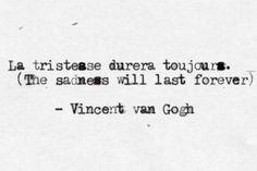 "Vincent van Gogh: ""La tristesse durera toujours. (The sadness will last…"