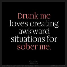 Drunk me loves creating awkward situations for sober me Hangover Humor, Hangover Quotes, Sassy Quotes, Funny Quotes, Life Quotes, Drunk Quotes, Beer Quotes, Alcohol Quotes, Alcohol Humor