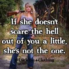 If she doesn't scare the hell out of you a little shit's not the one<3