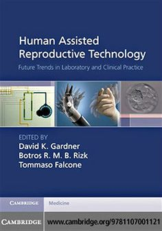 Human Assisted Reproductive Technology: Future Trends in Laboratory and Clinical Practice (2011). David K. Gardner et al.