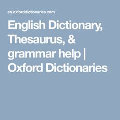 English Dictionary, Thesaurus, & grammar help | Oxford Dictionaries