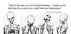 gif love death Black and White depression edits skeletons single skeleton fuck it poetry poem heartbreak F Scott Fitzgerald poet poems vicforprez Poem Quotes, Words Quotes, Great Quotes, Life Quotes, Inspirational Quotes, Sayings, Qoutes, Drunk Quotes, Scott Fitzgerald