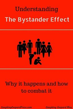 What is the bystander effect, what causes it, and how can we fight it?  LaughingLeopardPress.com Laughing Leopard Blog