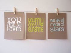 Don't love the 3rd one -- but the first 2 sayings are sweet. This would be a cute idea for a kid's room.