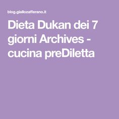 Dieta Dukan dei 7 giorni Archives - cucina preDiletta