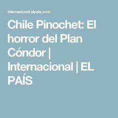 Chile Pinochet:  El horror del Plan Cóndor | Internacional | EL PAÍS