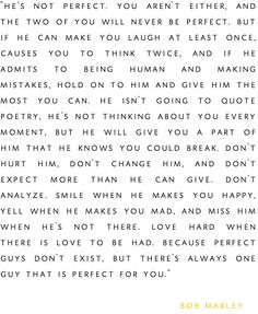 """He isn't going to quote poetry, he's not thinking about you every moment, but he will give you a part of him that he knows you could break."""
