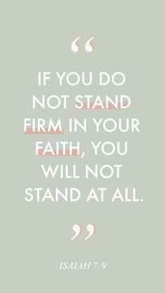 "God and Jesus Christ:""If you do not stand firm in your faith, you will not stand at all."" Isaiah Day 2 of Isaiah Quotes, Isaiah 7, Book Of Isaiah, Bible Quotes, Quotes On Faith, Faith Verses, Biblical Verses, Scripture Verses, Stand Alone Quotes"
