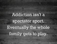 Addiction isn't a spectator sport. Eventually the whole family gets to play. Addiction is 50 percent to genetic predisposition and 50 percent to poor coping skills. This has been confirmed by numerous studies. Visit http://www.socaladdictiontreatment.com/ for more information or Call our Addiction Treatment Specialists for immediate help : (888) 590-0777