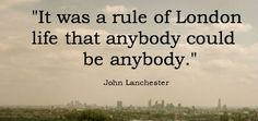 """It was a rule of London life that anybody could be anybody"" John Lanchester #London #travel #quote #wanderlust #travelbug"