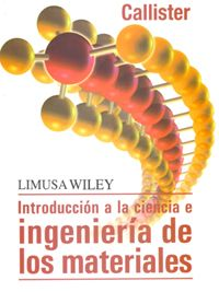 Introducción a la ciencia e ingeniería de los materiales / William D. Callister, Jr. ; colaboración especial, David G. Rethwisch