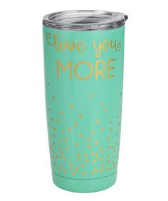 Love this Mint 'Love You More' Double-Wall Tumbler on #zulily! #zulilyfinds