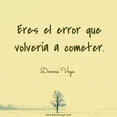 Eres el error que volvería a cometer. #amor #love