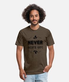 never give up Unisex Poly Cotton T-Shirt | Spreadshirt Dye T Shirt, Sport T Shirt, Jealous, Never Give Up, Custom Clothes, Quotes To Live By, Long Sleeve Shirts, T Shirts For Women, Mens Tops