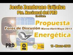 Jesús Zambrano Grijalva Pte Nacional del PRD en el Foro Propuesta Energetica - 11-Marzo-2013 - YouTube