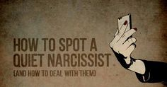 """Narcissists come in all shapes and sizes, but the """"Quiet Narcissist"""" is one that always seems to slip under the radar. Do you have a """"Quiet Narcissist"""" in your life?"""