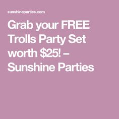 Grab your FREE Trolls Party Set worth $25! – Sunshine Parties