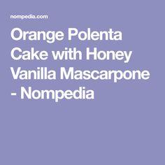 Orange Polenta Cake with Honey Vanilla Mascarpone - Nompedia