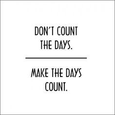 "Tattoo Ideas & Inspiration | Quotes & Sayings | ""Don't count the days. Make the days count"""