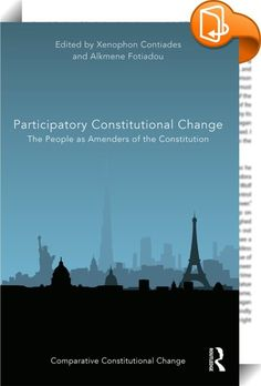 Participatory Constitutional Change    :  This book explores the recent trend of enhancing the role of the people in constitutional change. It traces the reasons underlying this tendency, the new ways in which it takes form, the possibilities of success and failure of such ventures as well as the risks and benefits it carries. To do so, it examines the theoretical aspects of public participation in constitutional decision-making, offers an analysis of the benefits gained and the proble...
