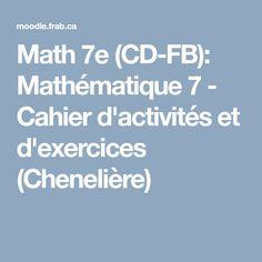 Math 7e (CD-FB): Mathématique 7 - Cahier d'activités et d'exercices (Chenelière)