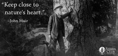 Keep close to nature's heart - John Muir