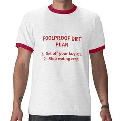 FOOLPROOF DIET PLAN, 1.  Get off your lazy ass.... T Shirt