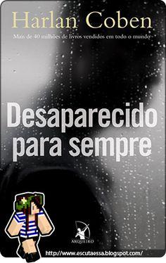Resenha – Livro – Desaparecido para Sempre, Harlan Coben  Te espero lá ;) Deixe seu comentário, vou adorar retribuir :)  http://escutaessa.blogspot.com.br/2013/01/resenha-livro-desaparecido-para-sempre.html