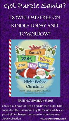 Download it now free!  Then go to our website and learn how you can use the book in the classroom, or bake matching purple cookies, or do lots of fun zany wacky things with it!  www.purplesantasuit.com