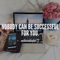 Nobody can be successful for you.