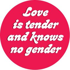 """""""Love is tender and knows no gender""""  #equality"""