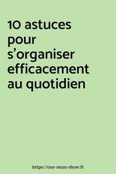 10 astuces pour s'organiser efficacement au quotidien ! #viedemaman #viedefamille #organisationquotidienne #organisationfamille #organisationfoyer